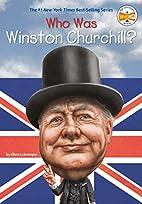 Who Was Winston Churchill? by Ellen…