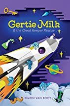 Gertie Milk and the Great Keeper Rescue by…
