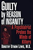 Lewis, Dorothy Otnow: Guilty by Reason of Insanity : A Psychiatrist Explores the Minds of Killers