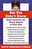Spizman, Robyn Freedman: Bet You Didn't Know : Smart Answers for Every Aspect of Your Life