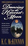 McKinnon, K. C.: Dancing at the Harvest Moon