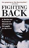 Davidson, Robert: Fighting Back: A Battered Woman's Desperate Struggle to Survive