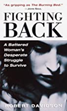 Fighting Back: A Battered Woman's Desperate…