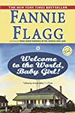 Flagg, Fannie: Welcome to the World, Baby Girl