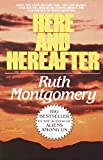 Montgomery, Ruth: Here and Hereafter
