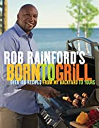 Rob Rainford's Born to Grill: Over 100…