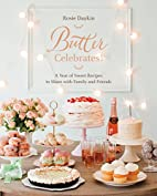 Butter Celebrates!: A Year of Sweet Recipes…