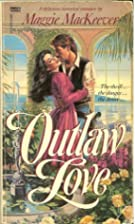 Outlaw Love by Maggie MacKeever
