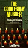 Harris, Lee: The Good Friday Murder (Christine Bennett Mysteries)