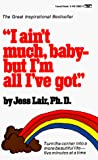 Jess Lair Ph.D.: I Ain't Much, Baby--But I'm All I've Got