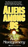 Montgomery, Ruth: Aliens among Us