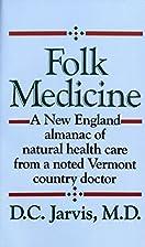 Folk Medicine by D. C. Jarvis