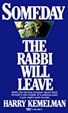 Someday the Rabbi Will Leave by Harry…