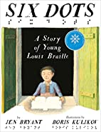 Six Dots: A Story of Young Louis Braille by…
