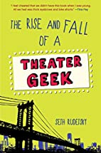 The Rise and Fall of a Theater Geek by Seth…