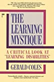 Coles, Gerald: The Learning Mystique: A Critical Look at Learning Disabilities