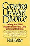 Kalter, Neil: Growing up with Divorce : Helping Your Child Avoid Immediate and Later Emotional Problems