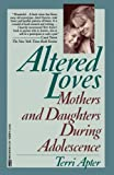 Apter, Terri E.: Altered Loves: Mothers and Daughters During Adolescence