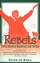Rebels: The Irish Rising of 1916 by Peter De…