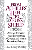 Corey, Dale: From Achilles' Heel to Zeus's Shield: A Lively, Information Guide to More Than 300 Words and Phrases Born of Mythology