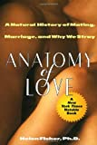 Helen Fisher: Anatomy of Love: A Natural History of Mating, Marriage, and Why We Stray