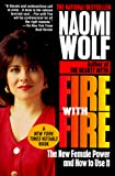 Wolf, Naomi: Fire with Fire: The New Female Power and How to Use It