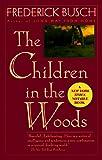 Busch, Frederick: Children in the Woods