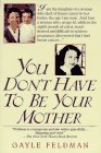 You Don't Have to Be Your Mother by Gayle…