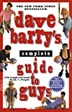 Barry, Dave: Dave Barry's Complete Guide to Guys: A Fairly Short Book