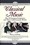 Phil G. Goulding: Classical Music: The 50 Greatest Composers and Their 1,000 Greatest Works