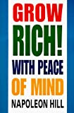 Hill, Napoleon: Grow Rich!: With Peace of Mind