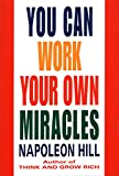 Hill, Napoleon: You Can Work Your Own Miracles