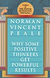 Peale, Norman Vincent: Why Some Positive Thinkers Get Powerful Results