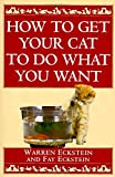 Eckstein, Warren: How to Get Your Cat to Do What You Want