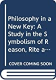 Langer, Susanne K.: Philosophy in a New Key: A Study in the Symbolism of Reason, Rite and Art (Mentor Books)