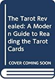 Gray, Eden: The Tarot Revealed: A Modern Guide to Reading the Tarot Cards