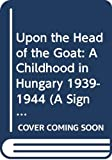 Aranka Siegal: Upon the Head of the Goat: A Childhood in Hungary 1939-1944