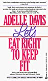 Davis, Adelle: Let&#39;s Eat Right to Keep Fit