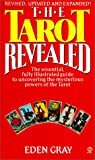 Gray, Eden: Tarot Revealed : A Modern Guide to Reading the Tarot Cards