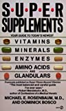 Rosenbaum, Michael E.: Super Supplements : Your Guide to Today&#39;s Newest Amino Acids and Glandulars