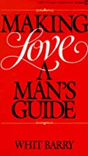Making Love: A Man's Guide by Whit Barry
