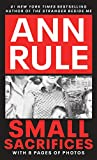 Rule, Ann: Small Sacrifices: A True Story of Passion and Murder