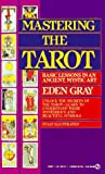 Gray, Eden: Mastering the Tarot: Basic Lessons in an Ancient Mystic Art