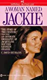 Heymann, C. David: A Woman Named Jackie: An Intimate Biography of Jacqueline Bouvier Kennedy Onassis