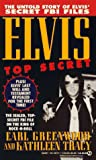 Greenwood, Earl: Elvis - Top Secret : The Untold Story of Elvis Presley&#39;s Secret FBI Files