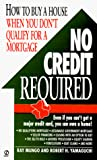 Mungo, Ray: No Credit Required: How to Buy a House When You Don't Qualify for a Mortgage (Signet)