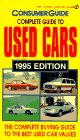 Consumer Guide editors: The Complete Guide to Used Cars 1995: 1995 Edition (Consumer Guide Complete Guide to Used Cars)