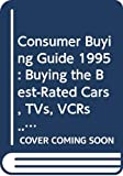Consumer Guide editors: Consumer Buying Guide 1995: Buying the Best-Rated Cars, TVs, VCRs... (Consumer Guide)