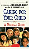 Consumer Guide editors: Caring for Your Child: A Medical Guide