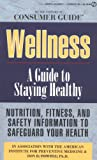 Consumer Guide editors: Wellness: A Guide to Staying Healthy